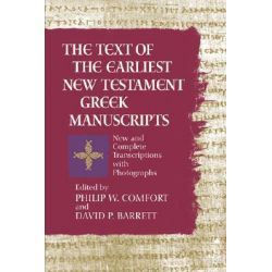 The Text of the Earliest New Testament Greek Manuscripts, A Corrected, Enlarged Edition of the Complete Text of the Earliest New Testament Manuscripts by Philip W Comfort, 9780842352659.