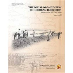 The Social Organization of Hohokam Irrigation in the Middle Gila River Valley, Arizona, Gila River Indian Community, Anthropological Research Paper by M. Kyle Woodson, 9780972334761.