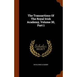 The Transactions of the Royal Irish Academy, Volume 30, Part 1 by Royal Irish Academy, 9781343715202.