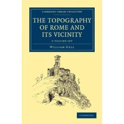 The Topography of Rome and Its Vicinity 2 Volume Set, Cambridge Library Collection - Archaeology by William Gell, 9781108042109.