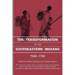 The Transformation of the Southeastern Indians, 1540-1760, Chancellor Porter L. Fortune Symposium in Southern History S by Robbie Ethridge, 9781604731842.