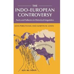The Indo-European Controversy, Facts and Fallacies in Historical Linguistics by Asya Pereltsvaig, 9781107054530.