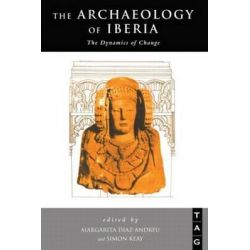 The Archaeology of Iberia, The Dynamics of Change by Margarita Diaz-Andreu, 9780415642903.