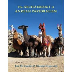 The Archaeology of Andean Pastoralism by Jose M. Capriles, 9780826357021.