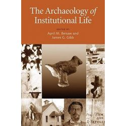 The Archaeology of Institutional Life by April M. Beisaw, 9780817355166.