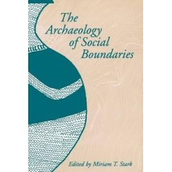 The Archaeology of Social Boundaries by Miriam T Stark, 9781935623786.