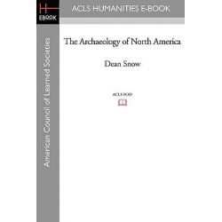 The Archaeology of North America by Dean Snow, 9781597406659.