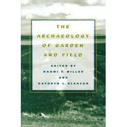 The Archaeology of Garden and Field by Naomi F. Miller, 9780812216417.