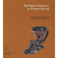 Red-Figure Pottery in its Ancient Setting, Acts of the International Colloquium Held at the National Museum of Denmark in Copenhagen, November 5-6, 2009 by Stine Schierup, 9788771240511.