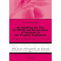 Re-thinking the Day of YHWH and Restoration of Fortunes in the Prophet Zephaniah, An Exegetical and Theological Study of 1:14-18; 3:14-20 by Michael Ufok Udoekpo, 9783034305105.
