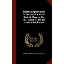Recent Explorations in the Holy Land and Kadesh-Barnea, the Lost Oasis of the the Sinaitic Peninsula by Camden McCormack Cobern, 9781297771590.