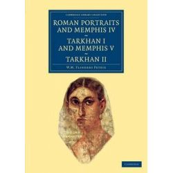 Roman Portraits and Memphis IV, Tarkhan I and Memphis V, Tarkhan II, Cambridge Library Collection - Archaeology by Sir William Matthew Flinders Petrie, 9781108066167.