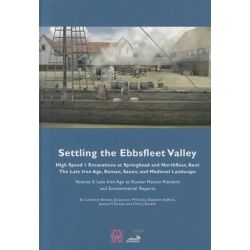 Settling the Ebbsfleet Valley: Late Iron Age to Roman Human Remains and Environmental Reports Volume 3, CTRL Excavations