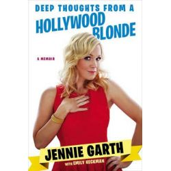 Deep Thoughts from a Hollywood Blonde, A Memoir by Jennie Garth, 9780451240286.