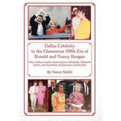 Dallas Celebrity in the Glamorous 1980s Era of Ronald and Nancy Reagan, When Dallas Leaders Hosted Queen Elizabeth, Eliz