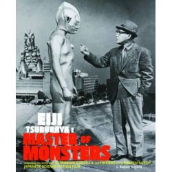 Eiji Tsuburaya: Master of Monsters, Defending the Earth with Ultraman, Godzilla, and Friends in the Golden Age of Japanese Science Fiction Film by August Ragone, 9781452135397.
