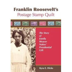 Franklin Roosevelt's Postage Stamp Quilt, The Story of Estella Weaver Nukes' Presidential Gift by Kyra E Hicks, 9780982479612. Po angielsku