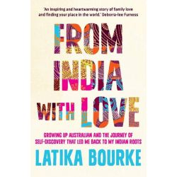 From India with Love , Growing up Australian and the journey of self-discovery that led me back to my Indian roots by Latika Bourke, 9781742377735. Po angielsku