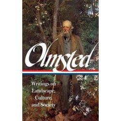 Frederick Law Olmsted, Writings on Landscape, Culture, and Society by Frederick Law Olmsted, Jr., 9781598534528. Po angielsku