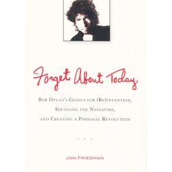 Forget About Today, Bob Dylan's Genius for (re)invention, Shunning the Naysayers, and Creating a Personal Revolution by Jon Friedman, 9780399537547. Po angielsku