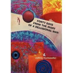 Forty Days from the Diary of a Delusional Man, Revelations and Meditations by Jeffrey Hochstedler, 9781462016754. Po angielsku