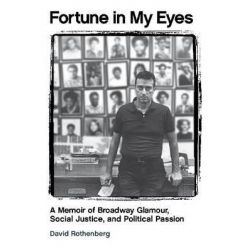Fortune in My Eyes, A Memoir of Broadway Glamour, Social Justice, and Political Passion by David Rothenberg, 9781557839268. Po angielsku