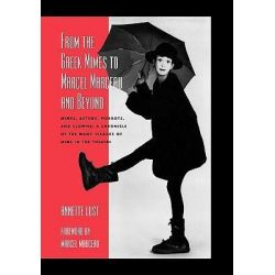 From the Greek Mimes to Marcel Marceau and Beyond, Mimes, Actors, Pierrots and Clowns - a Chronicle of the Many Visages of Mime in the Theatre by Annette Bercut Lust, 9780810845930. Po angielsku