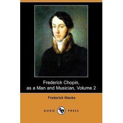 Frederick Chopin, as a Man and Musician, Volume 2 (Dodo Press) by Frederick Niecks, 9781409905707. Po angielsku