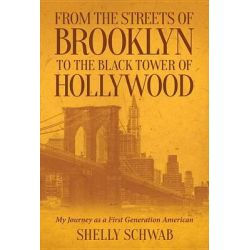 From the Streets of Brooklyn to the Black Tower of Hollywood, My Journey as a First Generation American by Shelly Schwab, 9781682225523. Po angielsku