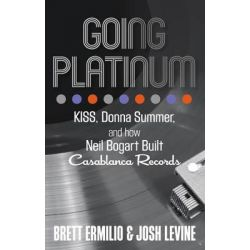 Going Platinum, Kiss, Donna Summer, and How Neil Bogart Built Casablanca Records by Brett Ermilio, 9781493009374.