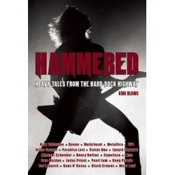 Hammered, Heavy Tales from the Hard-Rock Highway by Kirk Blows, 9780859654852.