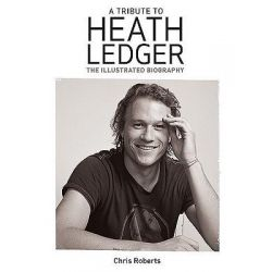 Heath Ledger, An Illustrated Biography by Chris Roberts, 9781847321695.