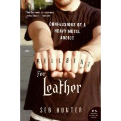 Hell Bent for Leather, Confessions of a Heavy Metal Addict by Seb Hunter, 9780060722937.