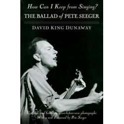How Can I Keep from Singing?, The Ballad of Pete Seeger by Professor of English David King Dunaway, 9780345506085.