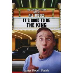 It's Good to Be the King, The Seriously Funny Life of Mel Brooks by James Robert Parish, 9781630261214.