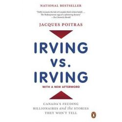 Irving vs. Irving, Canada's Feuding Billionaires and the Stories They Won't Tell by Jacques Poitras, 9780143189954.