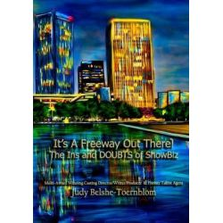 It's a Freeway Out There!, The Ins and Doubts of Showbiz! by Judy Belshe-Toernblom, 9781512397079.