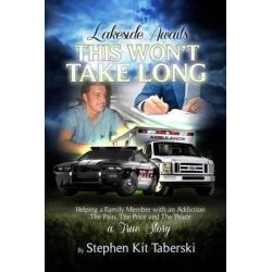 Lakeside Awaits This Won't Take Long, Helping a Family Member with an Addiction. the Pain, the Price and the Peace by Stephen Kit Taberski, 9780615918754.