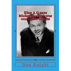 King A G Says Mickey Rooney Was One of the Greats, Stars That We Lost Recently and Will Miss by Star Dan Edward Knight Sr, 9781497577008.