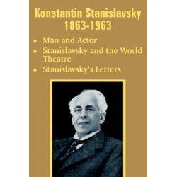 Konstantin Stanislavsky 1863-1963, Man and Actor, Stanislavsky and the World Theatre, Stanislavsky's Letters by Konstantin Stanislavsky, 9781410204899.