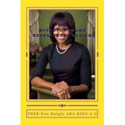 King A G Says Michelle Obama Experienced Racism, Racism Is a Sad State of Affairs Today by Free Dan Edward Knight Sr, 9781497575967.