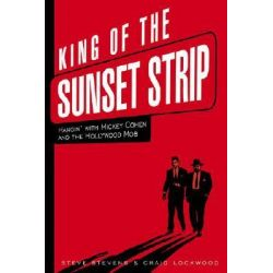 King of the Sunset Strip : Hangin' with Mickey Cohen and the Hollywood Mob, Hangin' with Mickey Cohen and the Hollywood Mob by Steve Stevens, 9781581825077.
