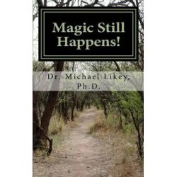 Magic Still Happens!, The Official Autobiography of Magic Mike Likey by Dr Michael H Likey Ph D, 9781511741965.