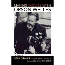 Making Movies with Orson Welles, G - Reference, Information and Interdisciplinary Subjects Ser. by Gary Graver, 9780810882294.