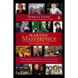 Making Masterpiece, 25 Years Behind the Scenes at Sherlock, Downton Abbey, Prime Suspect, Cranford, Upstairs Downstairs and Other Great Shows by Rebecca Eaton, 9780143126041.