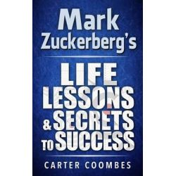 Mark Zuckerberg's Life Lessons & Secrets to Success, Entrepeneur Millionaire Startup by Carter Coombes, 9781497568464.