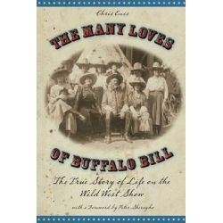 Many Loves of Buffalo Bill, The True of Story of Life on the Wild West Show by Chris Enss, 9780762748150.