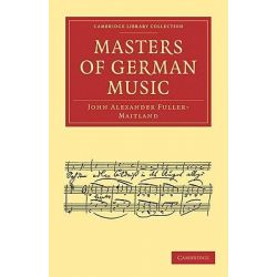 Masters of German Music, Cambridge Library Collection: Music (Paperback) by John Alexander Fuller-Maitland, 9781108004800.