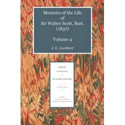 Memoirs of the Life of Sir Walter Scott, Bart 1837, Scottelanea: The People and Places of Walter Scott by John Gibson Lockhart, 9781849211840.