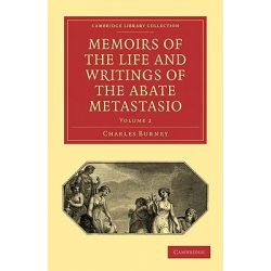 Memoirs of the Life and Writings of the Abate Metastasio, In Which are Incorporated, Translations of His Principal Letters by Charles Burney, 9781108014656.